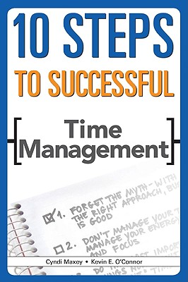 10 Steps to Successful Time Management By Maxey, Cindi/ O'Connor, Kevin E.