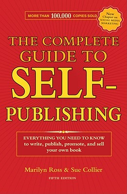 The Complete Guide to Self-Publishing By Ross, Marilyn/ Collier, Sue